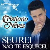 Seu Rei Não Te Esqueceu by Cristiano Neves