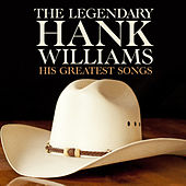 The Legendary Hank Williams His Greatest Songs de Hank Williams