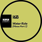 Water Ride (Mixes Part 2) by 16B