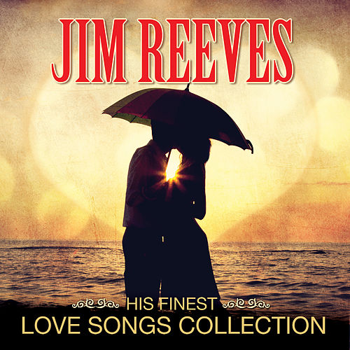 Jim Reeves - Love Songs Collection by Jim Reeves