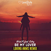 Be My Lover (Loving Arms Remix) de West K