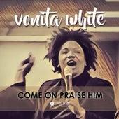Come On Praise Him by Vonita White