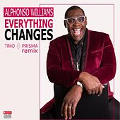 Everything Changes - Timo Prisma Remix by Alphonso Williams