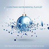 Christmas Instrumental Playlist: New Relaxed Arrangements of Classic Christmas Songs von Various Artists