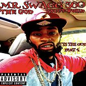 Its the God, Pt. 4: Uncut World by Mr Swagg 360 The God