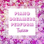 Piano Dreamers Perform TWICE by Piano Dreamers