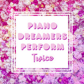 Piano Dreamers Perform TWICE de Piano Dreamers