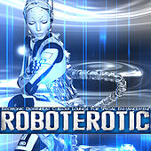 Roboterotic - Electronic Downbeat Chillout Lounge for Special Enhancement de Various Artists