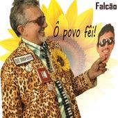 Ô Povo Fêi! de Falcão