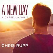 A New Day: A Cappella, Vol. II by Chris Rupp