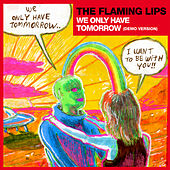 We Only Have Tomorrow (Demo Version) by The Flaming Lips