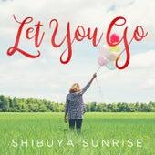 Let You Go de Shibuya Sunrise
