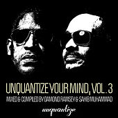 Unquantize Your Mind Vol. 3 - Mixed by Damond Ramsey & Sahib Muhammad de Various Artists
