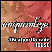 Unquantize #BeatportDecade House by Various Artists