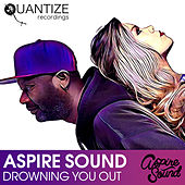 Drowning You Out by Aspire Sound