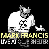 Mark Francis Live At Club Shelter by Various Artists