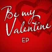 Be My Valentine - EP by Various Artists