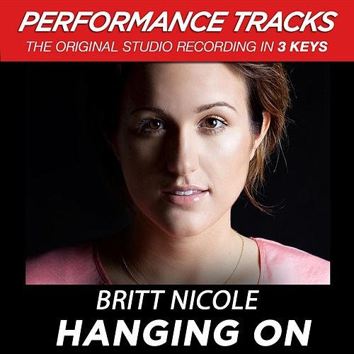 Hanging On (Premiere Performance Plus Track) by Britt Nicole