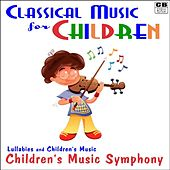 Classical Music for Children: Lullabies and Children's Music by Children's Music Symphony