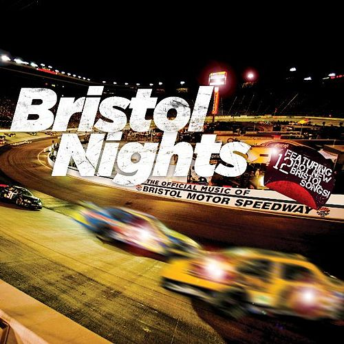 Bristol Nights: The Official Music of Bristol Motor Speedway by Various Artists