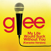 My Life Would Suck Without You (Karaoke - Glee Cast Version) de Glee Cast