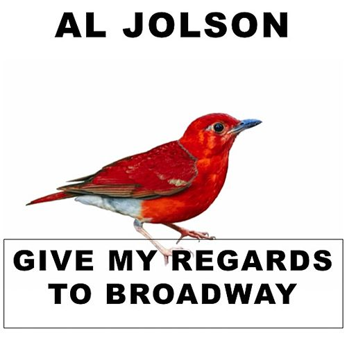 Give My Regards to Broadway by Al Jolson