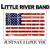 Just Say I Love You (Live) by Little River Band