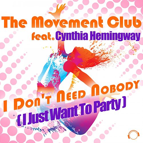 I Don't Need Nobody (I Just Wanna Party) by The Movement Club