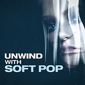 Unwind with Soft Pop von Various Artists