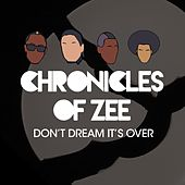 Don't Dream Its Over von Chronicles Of Zee