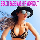Beach Babe Mashup Workout (Hiit, Booty, Abs & Arms) (The Best Music for Aerobics, Pumpin' Cardio Power, Plyo, Exercise, Steps, Barré, Curves, Sculpting, Abs, Butt, Lean, Twerk, Slim Down Fitness Workout) by The Allstars