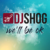 We'll Be Ok von DJ Shog