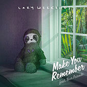 Make You Remember by Lazy Weekends