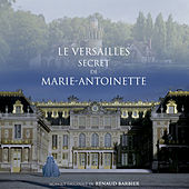 Le Versailles secret de Marie-Antoinette (Bande originale du film) de Renaud Barbier