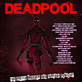 Deadpool - The Pretty Grossed Out Fantasy Playlist by Various Artists