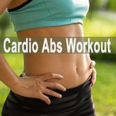 Cardio Abs Workout - Motivation Training Music (The Best Music for Aerobics, Pumpin' Cardio Power, Plyo, Exercise, Steps, Barré, Curves, Sculpting, Abs, Butt, Lean, Twerk, Slim Down Fitness Workout) de Various Artists