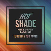 Touching You Again by Hot Shade