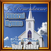 In Remembrance Funeral Hymns - Songs To Honor Your Father von Hymn Singers