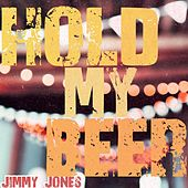 Hold My Beer by Jimmy Jones