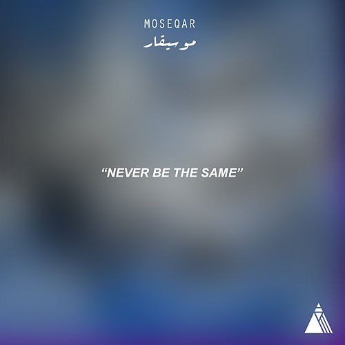 Never Be the Same by Moseqar