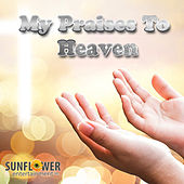 My Praises to Heaven by Various Artists