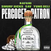 Percocet Patron (feat. Smurf Hicks, Sav & Yung Deli) von Kafani
