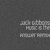 Music Is the Answer Remix by Jack Gibbons