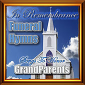 In Remembrance Funeral Hymns - Songs To Honor Your Grandparents von Hymn Singers