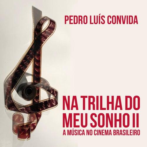 Na Trilha do Meu Sonho II - A Música No Cinema Brasileiro by Various Artists