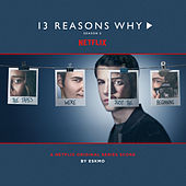 13 Reasons Why (Season 2 - Original Series Score) by Eskmo