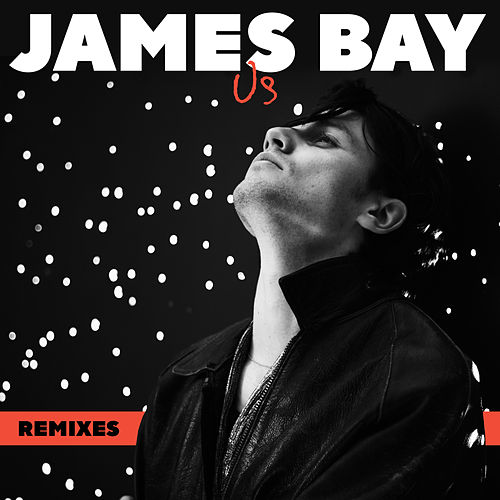 Us (Remixes) by James Bay