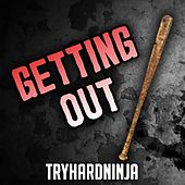Getting Out by TryHardNinja