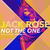 Not the One (Ruffloaderz House Remix) by Jack Rose