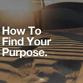 How to Find Your Purpose (Motivational Speech) von Fearless Motivation